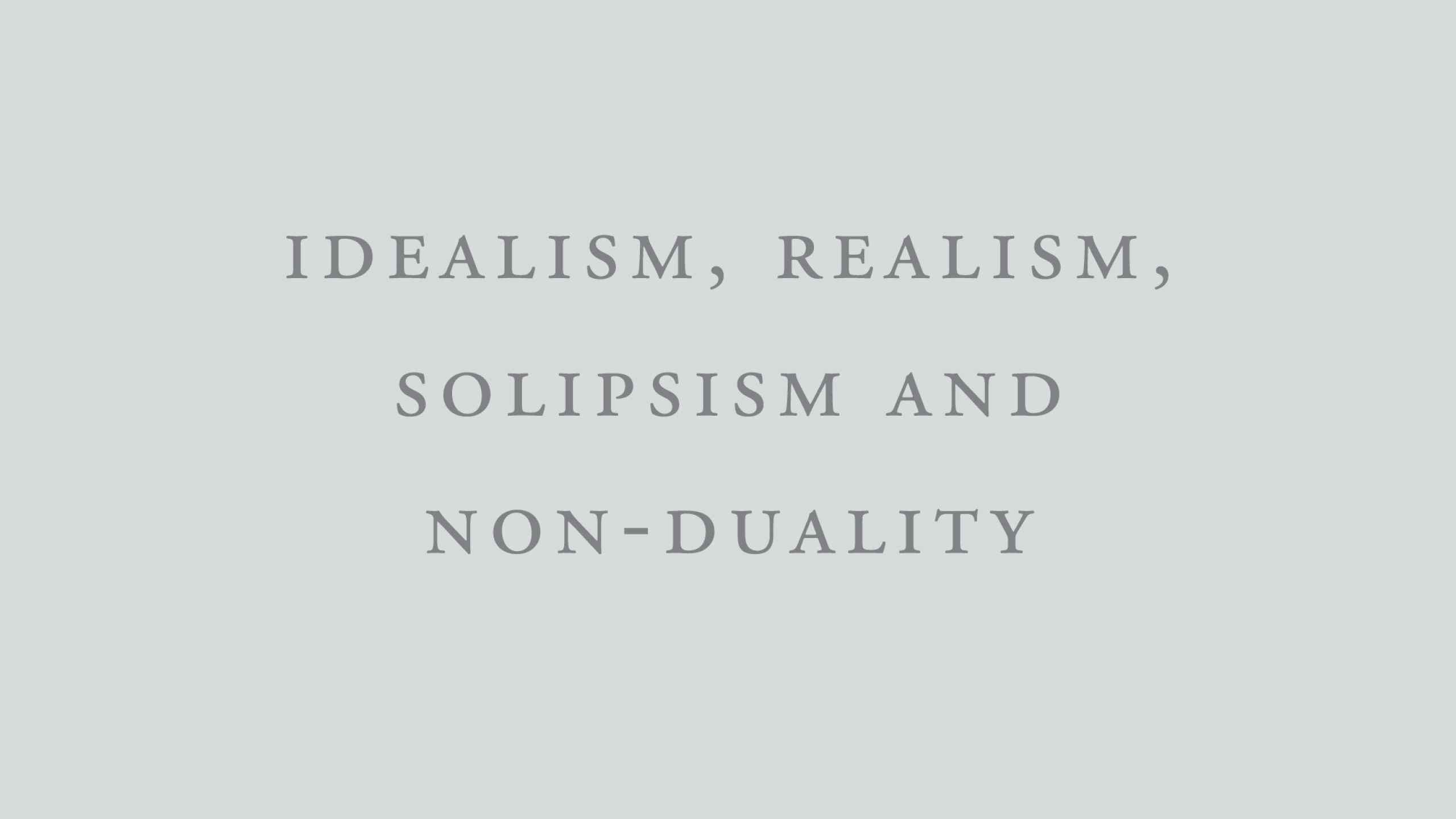 Idealism, Realism, Solipsism and Non-Duality